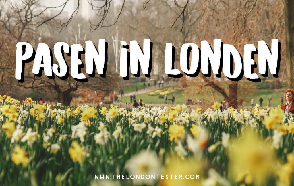 Pasen in Londen: Alles Wat Je Moet Weten voor een Heerlijk Weekendje Weg! || The London Tester