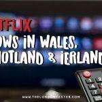 11 x Top Britse Series Netflix Die Zich Afspelen in Schotland, Wales en Ierland