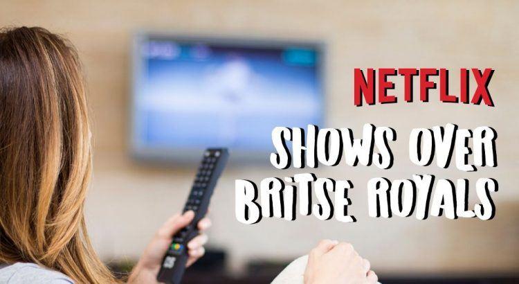 Britse TV Series op Netflix over het Koningshuis    The London Tester
