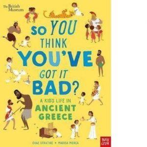 So You Think You've Got It Bad? - A Kid's Life in Ancient Greece [Engels]