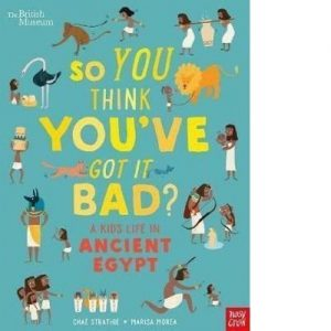 So You Think You've Got It Bad? - A Kid's Life in Ancient Egypt [Engels]